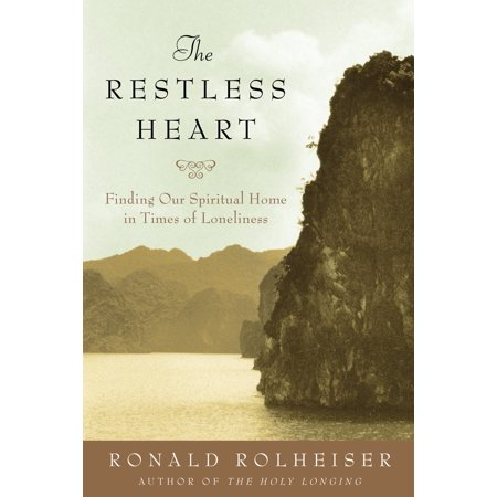 The Restless Heart : Finding Our Spiritual Home in Times of (The Best Of Restless Heart)