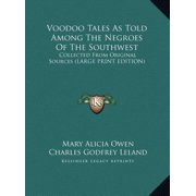 Voodoo Tales as Told Among the Negroes of the Southwest : Collected from Original Sources (Large Print Edition)