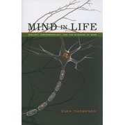Mind in Life : Biology, Phenomenology, and the Sciences of Mind