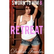 Sworn to Him, Part 8: Retreat - eBook