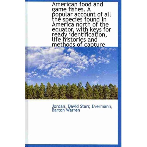 American Food and Game Fishes. a Popular Account of All the Species Found in America North... by BiblioLife