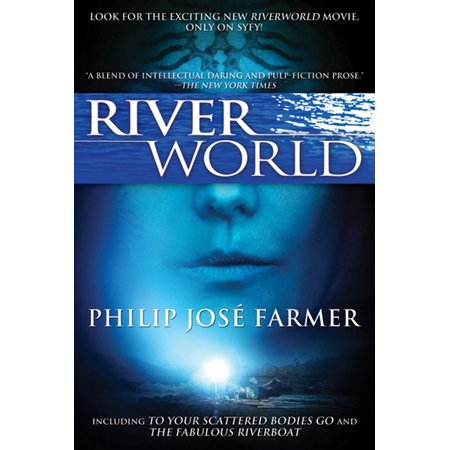 Riverworld : Including To Your Scattered Bodies Go & The Fabulous