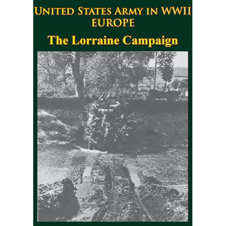 United States Army in WWII - Europe - the Lorraine Campaign -