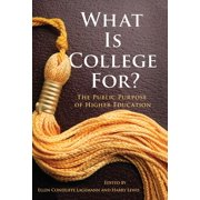 What Is College For? The Public Purpose of Higher Education - eBook