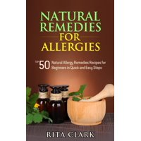 Natural Remedies for Allergies: Top 50 Natural Allergy Remedies Recipes for Beginners in Quick and Easy Steps - eBook