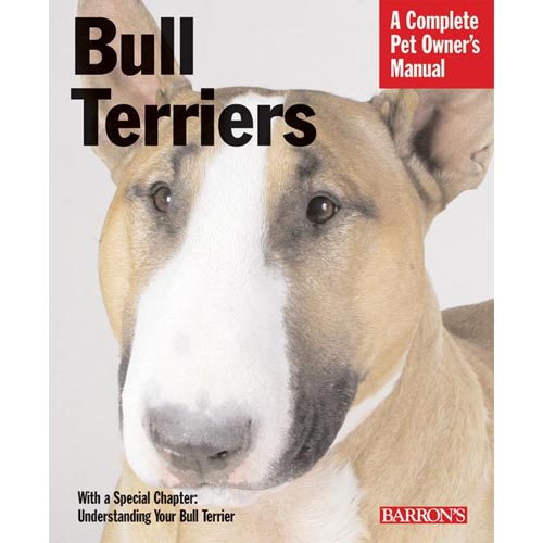 Bull Terriers: Everything About Purchase, Care, Nutrition, Behavior, and Training