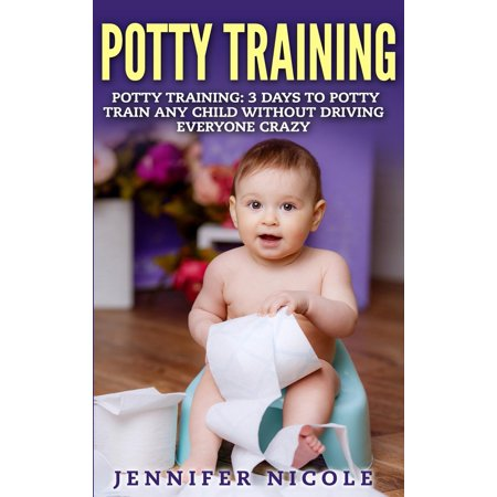 Potty Training: 3 Days to Potty Train Any Child Without Driving Everyone Crazy (Revised and Expanded 3rd Edition) (Hardcover)
