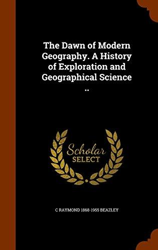 The Dawn of Modern Geography. a History of Exploration and Geographical Science .. by