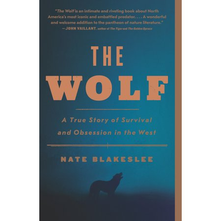 The Wolf : A True Story of Survival and Obsession in the