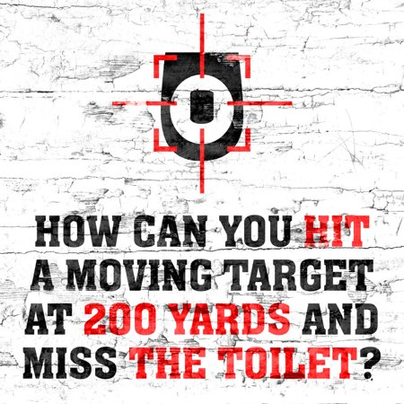 Aluminum How Can You Hit A Moving Target At 200 Yards And Miss The Toilet ? Print Red Scope Aim Picture Funny Man,