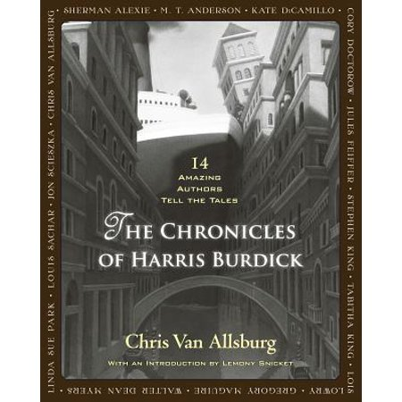 The Chronicles of Harris Burdick : Fourteen Amazing Authors Tell the Tales / With an Introduction by Lemony Snicket ()