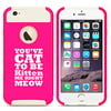 Apple iPhone 6 6s Shockproof Impact Hard Case Cover You Cat To Be Kitten Me Right Meow (Hot Pink-White),MIP