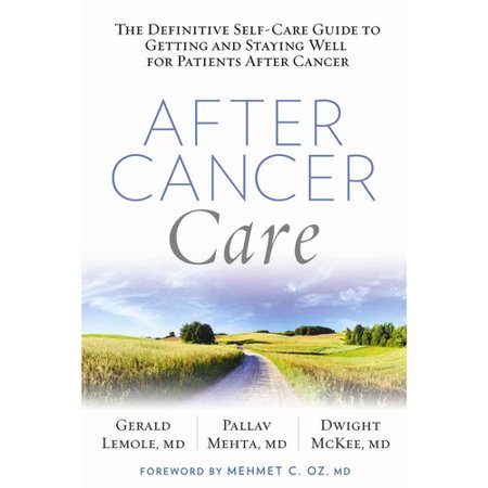 After Cancer Care: The Definitive Self-Care Guide to Getting and Staying Well for Patients After Cancer by