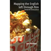 Mapping the English left through film: Twenty five uneasy pieces (Paperback)