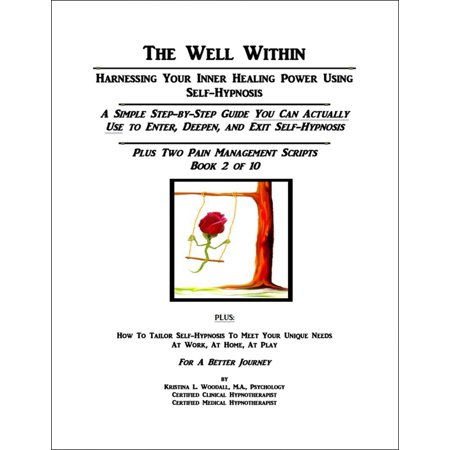 The Well Within: Self-Hypnosis for Pain Management, Book 2 of 10 - (Hypnosis For Pain Management During Labour And Childbirth)