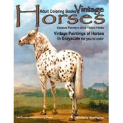 Adult Coloring Books Vintage Horses Various Painters Circa 1600s-1800s: Vintage Paintings of Horses in Grayscale for You to Color (Paperback)