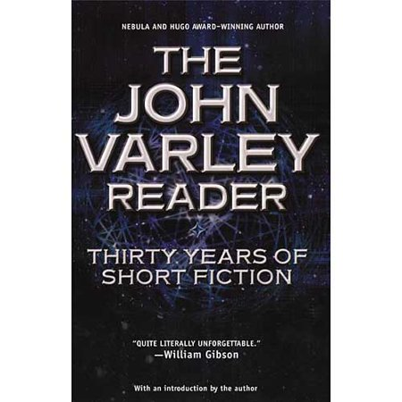 The John Varley Reader: Thirty Years of Short Fiction by