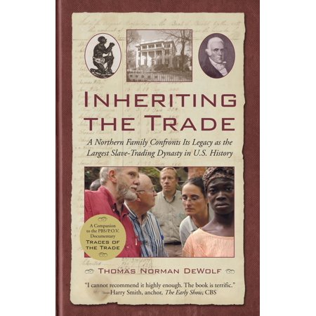 Inheriting the Trade : A Northern Family Confronts Its Legacy as the Largest Slave-Trading Dynasty in U.S. -