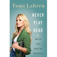 Never Play Dead: How the Truth Makes You Unstoppable (Hardcover)
