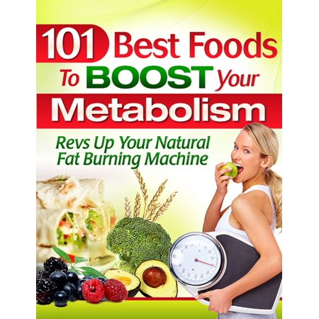 101 Best Foods To Boost Your Metabolism - eBook