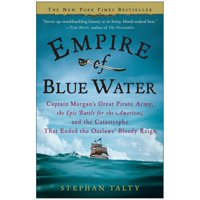Empire of Blue Water : Captain Morgan's Great Pirate Army, the Epic Battle for the Americas, and the Catastrophe That Ended the Outlaws' Bloody Reign