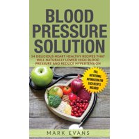 Blood Pressure: Solution: 54 Delicious Heart Healthy Recipes That Will Naturally Lower High Blood Pressure and Reduce Hypertension (Blood Pressure Series) (Volume 2) (Hardcover)