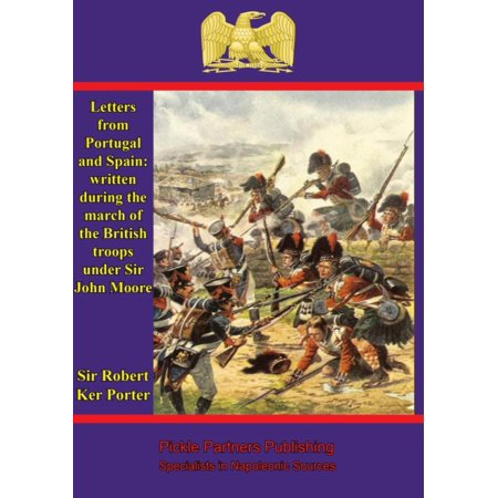 Letters from Portugal and Spain: written during the march of the British troops under Sir John Moore - eBook ()