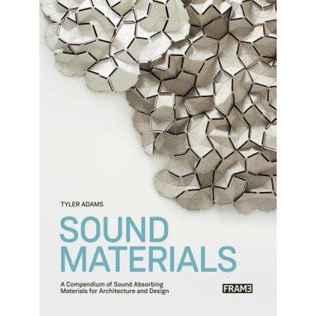 Sound Materials : A Compendium of Sound Absorbing Materials for Architecture and (Absorption Material)