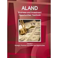Aland Business and Investment Opportunities Yearbook Volume 1 Strategic, Practical Information and Opportunities