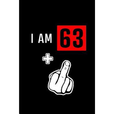 I am 63+: Blank Lined 6x9 Funny Adult Journal / Notebook as a Perfect Birthday Party Gag Gift for the 64 year old. Also Makes a