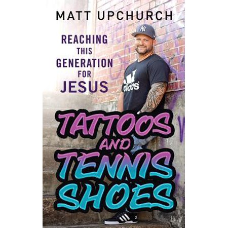 Tattoos and Tennis Shoes : Reaching This Generation for Jesus
