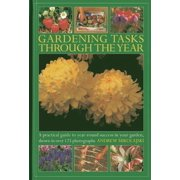 Gardening Tasks Through the Year : A Practical Guide to Year-Round Success in Your Garden, Shown in Over 125 Photographs