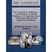 241 Corporation, Petitioner, V. Commissioner of Internal Revenue. U.S. Supreme Court Transcript of Record with Supporting Pleadings
