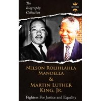 The Biography Collection: Nelson Rolihlahla Mandela & Martin Luther King, Jr: Fighters For Justice and Equality. The Biography Collection (Paperback)