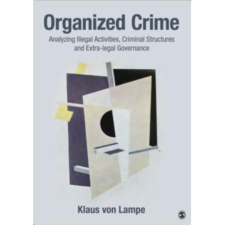 - Organized Crime : Analyzing Illegal Activities, Criminal Structures, and Extra-Legal Governance