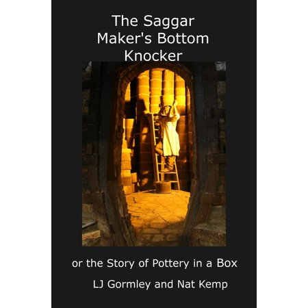 The Saggar Maker's Bottom Knocker, or The Story of Pottery in a Box - eBook ()