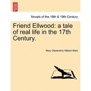 Friend Ellwood : A Tale of Real Life in the 17th Century.
