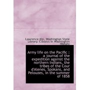 Army Life on the Pacific : A Journal of the Expedition Against the Northern Indians, the Tribes of T