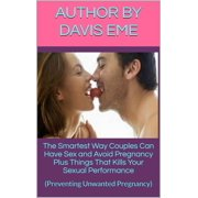 The Smartest Way Couples Can Have Sex and Avoid Pregnancy Plus Things That Kills Your Sexual Performance - eBook