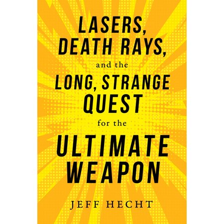 Lasers, Death Rays, and the Long, Strange Quest for the Ultimate (Ultimate Weapon)
