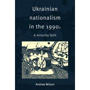 Ukrainian Nationalism in the 1990s: A Minority Faith (Paperback)