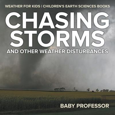 Chasing Storms and Other Weather Disturbances - Weather for Kids Children's Earth Sciences Books ()