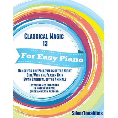 Classical Magic 13 - For Easy Piano Dance for the Followers of the Night Girl With the Flaxen Hair Swan Carnival of the Animals Letter Names Embedded In Noteheads for Quick and Easy Reading - (Celebrities With 13 Letters In Their Name)