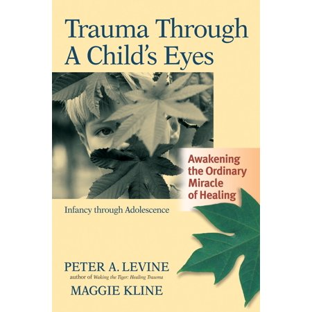 Trauma Through a Child's Eyes : Awakening the Ordinary Miracle of Healing ()