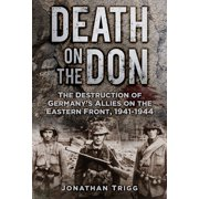Death on the Don : The Destruction of Germany's Allies on the Eastern Front, 1941-1944