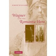 Wagner and the Romantic Hero (Hardcover)