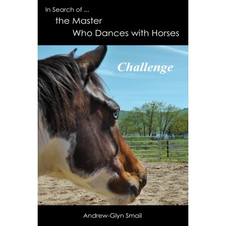 In Search of the Master Who Dances with Horses: Challenge - eBook
