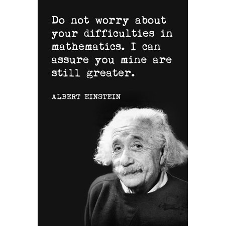 Albert Einstein - Do Not Worry About Your Difficulties In Mathematics, motivational classroom poster
