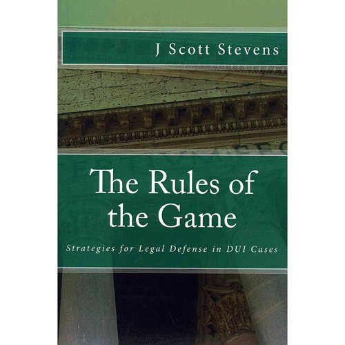 The Rules of the Game: Strategies for Legal Defense in Dui Cases