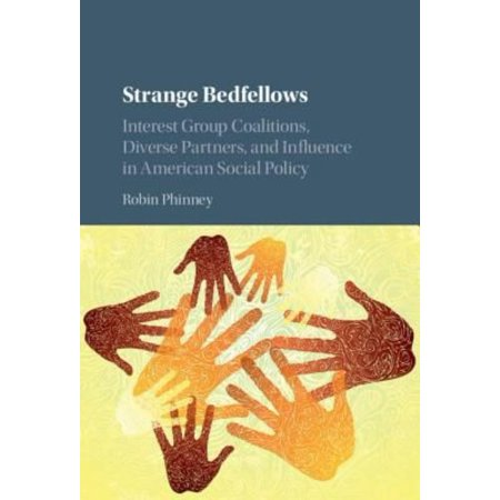 Strange Bedfellows  Interest Group Coalitions  Diverse Partners  And Influence In American Social Policy